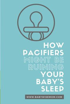 How pacifiers might be ruining your baby's sleep and what to do about it.