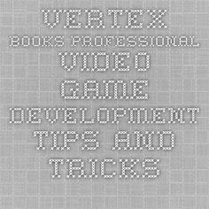 VERTEX BOOKS Professional Video Game Development Tips And Tricks (artbypapercut, 2014)