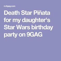 Death Star Piñata for my daughter's Star Wars birthday party on 9GAG
