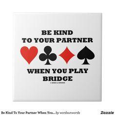 "Be Kind To Your Partner When You Play Bridge Ceramic Tile #bekind #toyourpartner #whenyouplay #bridge #bridgegame #duplicatebridge #acbl #advice #bridgeplayer #bridgeteacher #wordsandunwords Here's a tile featuring the four card suits along with the following sound bridge advice: ""Be Kind To Your Partner When You Play Bridge""."