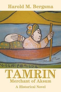 """Tamrin: Merchant of Aksum"" by Harold M. Bergsma - #Historical Adventure Reveals the Story of the Queen of Sheba's Son http://sbprabooks.com/HaroldMBergsma/"