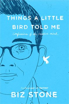 A cover for Biz Stone, things a little bird told me. Book Cover Art, Book Cover Design, Book Design, Book Covers, Book Jacket, Publication Design, Page Turner, Blue Books, Advertising Poster
