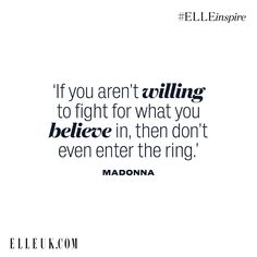 'If you aren't willing to fight for what you believe in, then don't enter the ring.' #Madonna #Quote #ELLEinspire