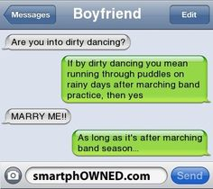 as long as its after marching band season... i-told-you-dirty-jokes-until-you-smiled