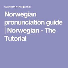 Norwegian pronunciation guide   Norwegian - The Tutorial