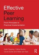 Effective peer learning : from principles to practical implementation / Keith Topping, Céline Buchs, David Duran and Hilde van Keer