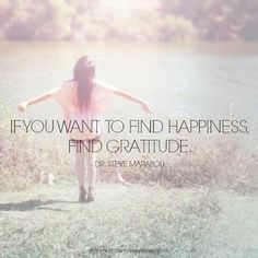 If you want to find happiness, find gratitude. - Steve Maraboli #quote