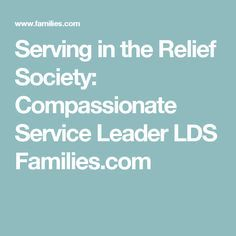 Serving in the Relief Society: Compassionate Service Leader LDS Families.com