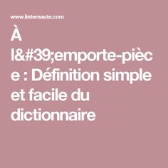 À l'emporte-pièce : Définition simple et facile du dictionnaire