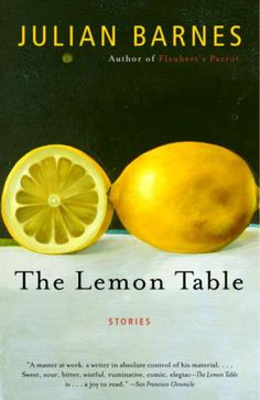 """Read """"The Lemon Table"""" by Julian Barnes available from Rakuten Kobo. Master prose stylist Julian Barnes presents a collection of stories whose characters are growing old and facing the end ."""