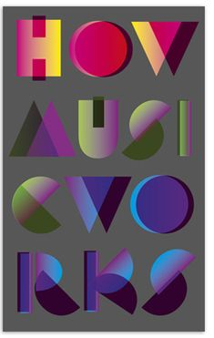A beautiful cover concept ! How Music Works AUTHOR John Powell DESIGNER Coralie Bickford-Smith.