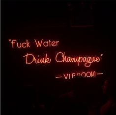 """Fuck Water, Drink Champagne"""