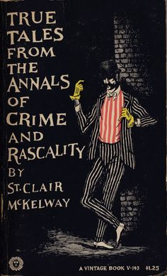 St. Clair McKelway, True Tales from the Annals of Crime and Rascality, VIntage Books. Cover by Edward Gorey.