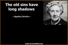 The old sins have long shadows