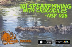 Podcast interviews with spearfishing crocodile attack victims + tips on how to avoid getting attacked in croc country