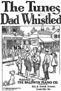 "The Tunes Dad Whistled ""The Tunes Dad Whistled"" entertainment for many happy occasions. Also with some very interesting Musical Games, inc Lyrics & Sheet Music Original book published by The Baldwin Piano Company"