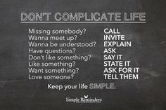 Don't complicate life, keep your life simple.