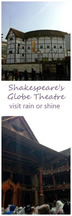 Shakespeares Globe Theatre in London is a great place to tour or to see a play. It's a fun place to experience Shakespeare rain or shine!