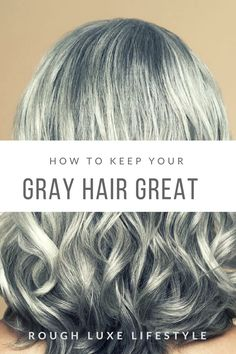 HOW TO KEEP YOUR GRAY HAIR GREAT (Rough Luxe Lifestyle)