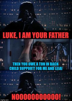 Vader Owes Child Support...Big Time | LUKE, I AM YOUR FATHER NOOOOOOOOOOO! THEN YOU OWE A TON IN BACK CHILD SUPPORT! FOR ME AND LEIA! | image tagged in vader luke vader,star wars,child support,worst dad ever,reposting my own,memes | made w/ Imgflip meme maker
