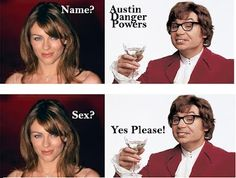 Austin Powers ♥  fuckin LOVE these movies!!!