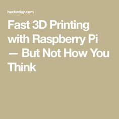Fast 3D Printing with Raspberry Pi — But Not How You Think