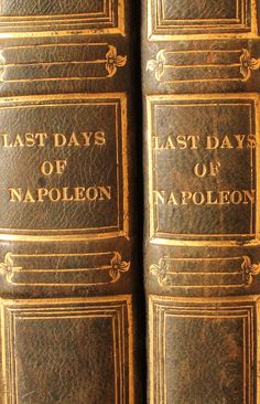 Antique 19th-century leather-bound book collection: Last Days of Napoleon. Sold at: www.SpencerBros.co.uk. Antiquarian books / leather-bound / books do furnish a room / gentleman's library / interior design / home furnishings / decor / study / Napoleonic Wars / military / history / design / style / British / Georgian / Regency / era / period.