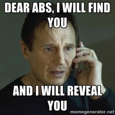 Dear Abs, I will find you, and I will reveal you.    21 Day Fix. Workout humor. Abs. Fitness memes.
