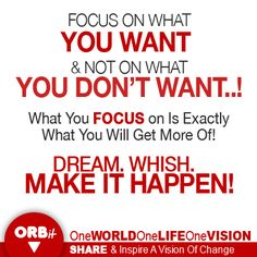 Focus your mind on your perfect life and your dreams and move forward without force and witness your life unfolding before your very eyes.