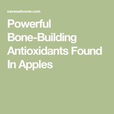 Powerful Bone-Building Antioxidants Found In Apples