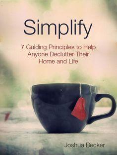 Simplify: 7 Guiding Principles to Help Anyone Declutter Their Home and Life by Joshua Becker of Becoming Minimalist