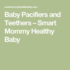 Baby Pacifiers and Teethers – Smart Mommy Healthy Baby