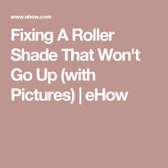 Fixing A Roller Shade That Won't Go Up (with Pictures) | eHow
