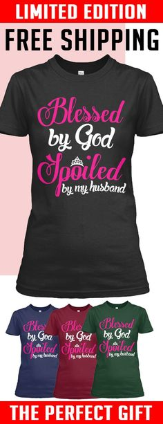 Blessed By God, Spoiled By Husband - Limited edition. 2 days left for Free Shipping. Makes a perfect gift!