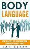 Free Kindle Book -   Body Language: How to Master the Art of Nonverbal Communication with People (Communication, Communication Skills, Small Talk, Body Language, Influence, Business, Leadership, Creativity) Check more at http://www.free-kindle-books-4u.com/self-helpfree-body-language-how-to-master-the-art-of-nonverbal-communication-with-people-communication-communication-skills-small-talk-body-language-influence-business-leadership-creativi/