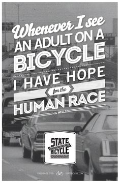 Whenever I see an adult on a bicycle I have hope for the human race. -HG Wells