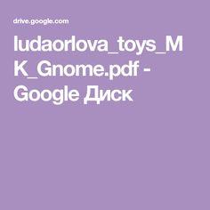 ludaorlova_toys_MK_Gnome.pdf - Google Диск Pdf, Toys, Google, Activity Toys, Games, Toy, Beanie Boos