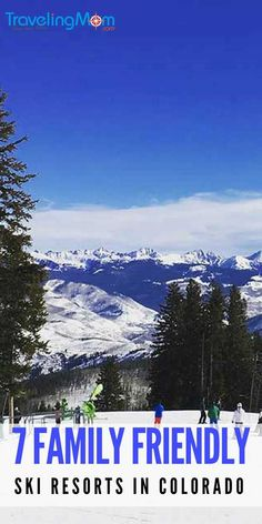 From a TravelingMom who lives here, read about our top 7 family friendly ski resorts in Colorado