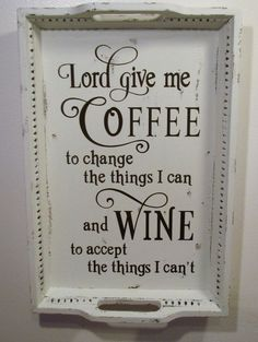 Reclaimed Serving Tray Kitchen Sign Shabby Painted Distressed Lord Give me Coffee and Wine Wall Sign Decor Altered Serenity Prayer #Crafts