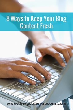 The Golden Spoons: 8 Ways to Keep Your Blog Content Fresh
