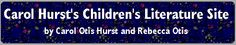Carol Hurst's Children's Literature Site This is a collection of reviews of great books for kids, ideas of ways to use them in the classroom and collections of books and activities about particular subjects, curriculum areas, themes and professional topics