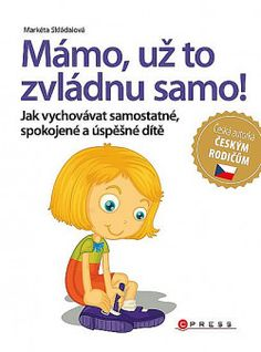 Kniha Mámo, už to zvládnu samo! Baby Time, Adhd, My Books, Victoria Secret, Workout, How To Plan, Reading, Fictional Characters, Montessori