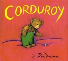 Corduroy!! Hey, who says a good book can't have pictures? Especially this one! Nobody I hope!