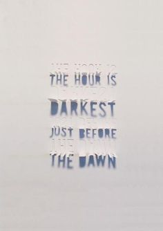 """The hour is darkest just before the dawn"" by Becky Riley.(via Handmadefont)"