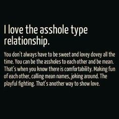 Asshole relationship a perfect relationship in my eyes ! I Love You Baby, When You Love, When You Know, Relationships Love, Relationship Quotes, Life Quotes, Perfect Relationship, Favorite Quotes, Best Quotes