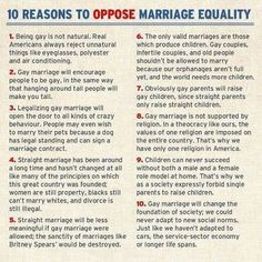 A sarcastic look at reasons to oppose same-sex marriage. It shows that a lot of the reasons people bring up are not logical and have been proven wrong.