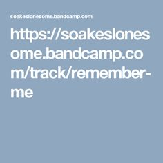 https://soakeslonesome.bandcamp.com/track/remember-me