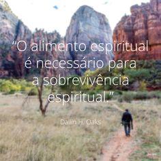 """""""O alimento espiritual é necessário para a sobrevivência espiritual."""" —Élder Dallin H. Oaks,""""A Parábola do Semeador.""""                                                                                                                                                                                 Mais"""