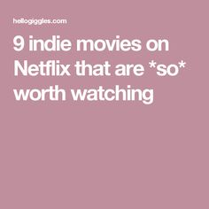 9 indie movies on Netflix that are *so* worth watching