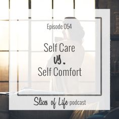 Episode 54 Self Care vs. Self Comfortby Circles of Faith